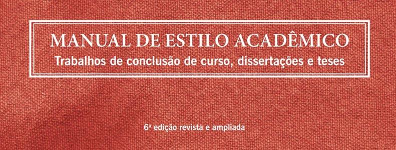 Manual de estilo acadêmico: trabalhos de conclusão de curso, dissertações e teses. Salvador: EDUFBA, 6. edição