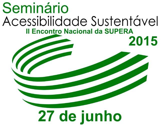 Seminário Acessibilidade Sustentável. II Encontro Anual da SUPERA - 2015 - 27 de junho.